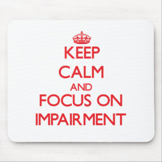 Keep Calm and focus on Impairment Mousepads