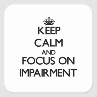 Keep Calm and focus on Impairment Square Sticker