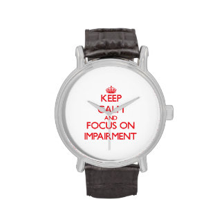 Keep Calm and focus on Impairment Wristwatch