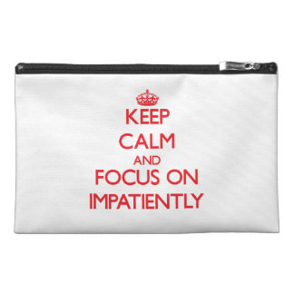 Keep Calm and focus on Impatiently Travel Accessory Bags