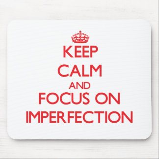 Keep Calm and focus on Imperfection Mouse Pad