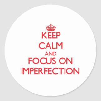 Keep Calm and focus on Imperfection Round Stickers