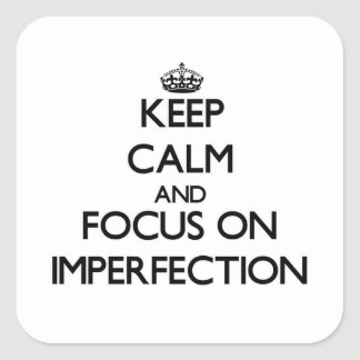 Keep Calm and focus on Imperfection Square Sticker
