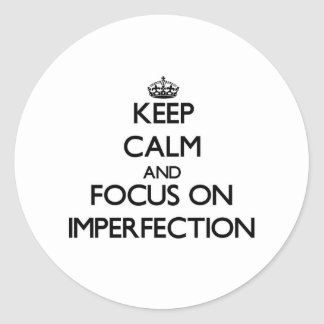 Keep Calm and focus on Imperfection Stickers