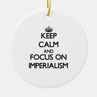 Keep Calm and focus on Imperialism Christmas Ornament