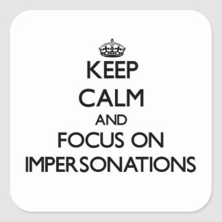 Keep Calm and focus on Impersonations Square Sticker