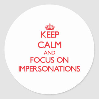 Keep Calm and focus on Impersonations Classic Round Sticker
