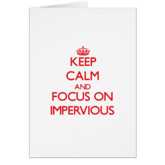 Keep Calm and focus on Impervious Greeting Card