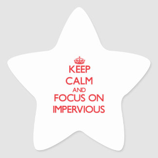 Keep Calm and focus on Impervious Star Stickers