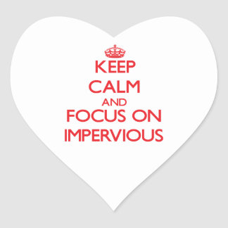 Keep Calm and focus on Impervious Sticker