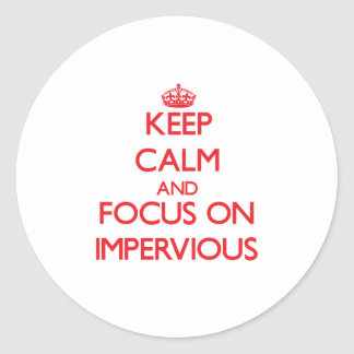 Keep Calm and focus on Impervious Round Sticker