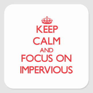 Keep Calm and focus on Impervious Square Stickers