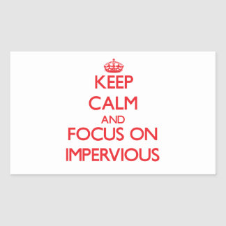 Keep Calm and focus on Impervious Rectangle Sticker