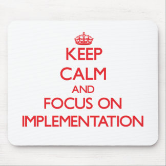 Keep Calm and focus on Implementation Mouse Pad