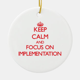 Keep Calm and focus on Implementation Christmas Tree Ornaments