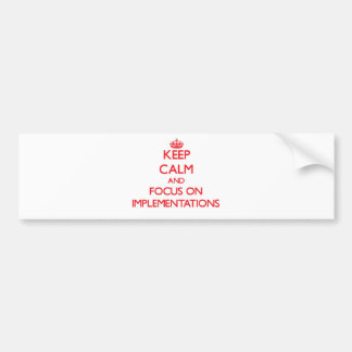 Keep Calm and focus on Implementations Bumper Stickers