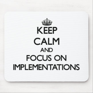 Keep Calm and focus on Implementations Mouse Pad