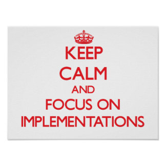 Keep Calm and focus on Implementations Poster