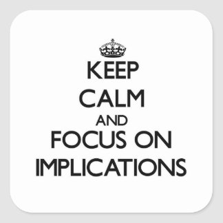 Keep Calm and focus on Implications Square Sticker