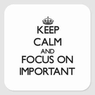 Keep Calm and focus on Important Sticker
