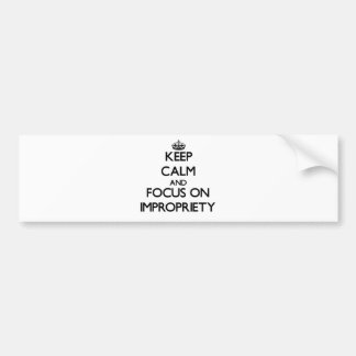 Keep Calm and focus on Impropriety Bumper Sticker
