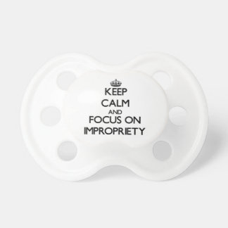 Keep Calm and focus on Impropriety Pacifiers