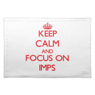 Keep Calm and focus on Imps Placemat