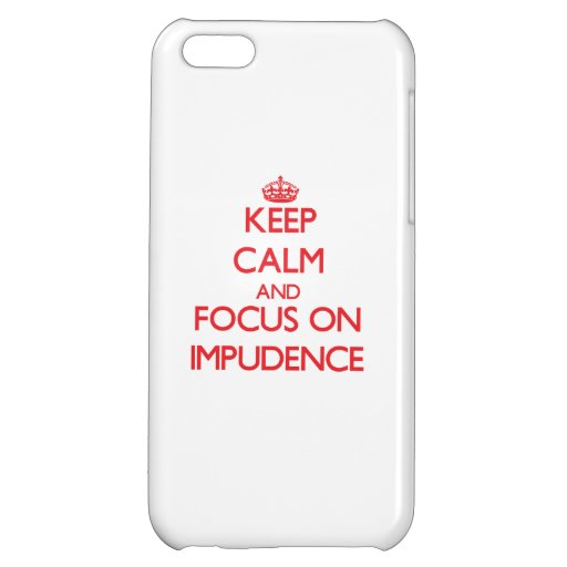 Keep Calm and focus on Impudence Cover For iPhone 5C