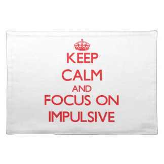 Keep Calm and focus on Impulsive Placemat