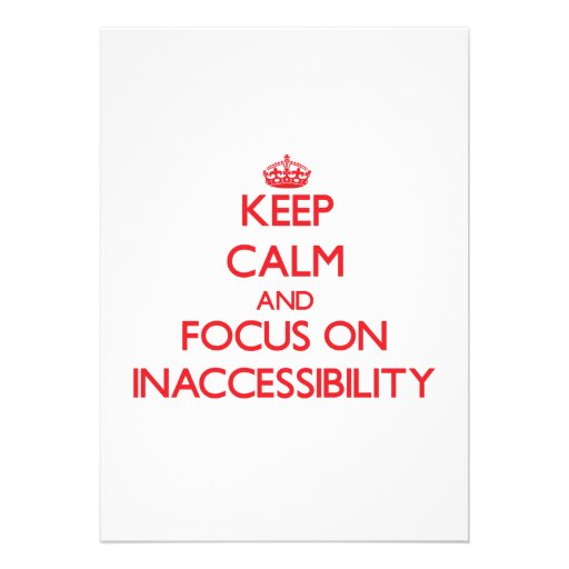 Keep Calm and focus on Inaccessibility Announcement