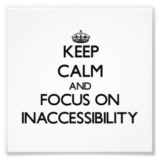Keep Calm and focus on Inaccessibility Photograph