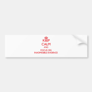 Keep Calm and focus on Inadmissible Evidence Car Bumper Sticker
