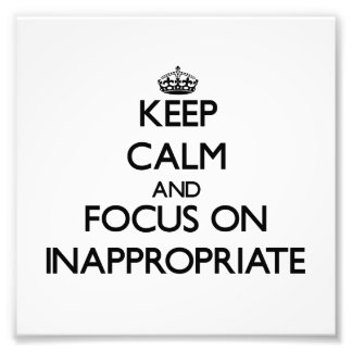 Keep Calm and focus on Inappropriate Photograph