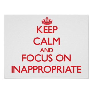 Keep Calm and focus on Inappropriate Print