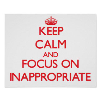 Keep Calm and focus on Inappropriate Posters