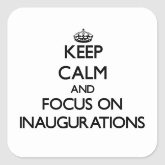 Keep Calm and focus on Inaugurations Square Sticker
