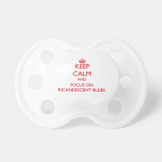 Keep Calm and focus on Incandescent Bulbs Baby Pacifier