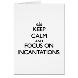Keep Calm and focus on Incantations Greeting Cards