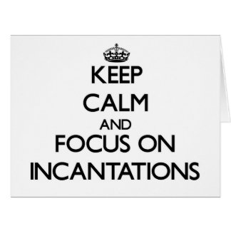 Keep Calm and focus on Incantations Cards