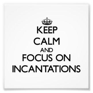 Keep Calm and focus on Incantations Photo Art