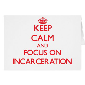 Keep Calm and focus on Incarceration Greeting Card