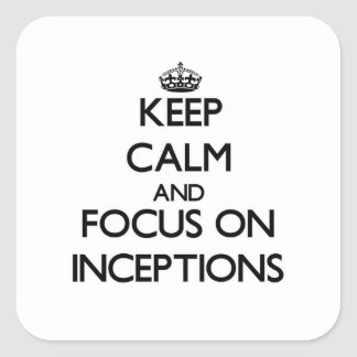 Keep Calm and focus on Inceptions Square Stickers