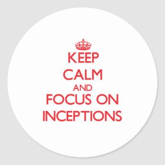 Keep Calm and focus on Inceptions Stickers