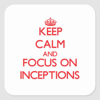 Keep Calm and focus on Inceptions Square Sticker