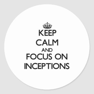 Keep Calm and focus on Inceptions Round Stickers