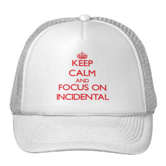 Keep Calm and focus on Incidental Trucker Hats