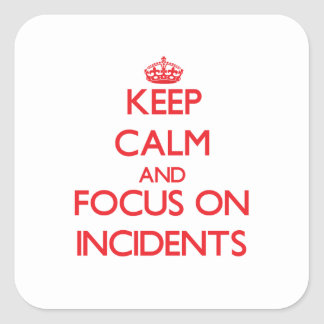 Keep Calm and focus on Incidents Sticker