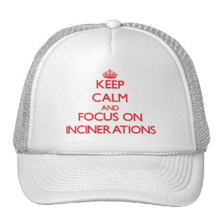 Keep Calm and focus on Incinerations Trucker Hat