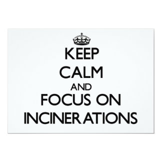 Keep Calm and focus on Incinerations 5x7 Paper Invitation Card