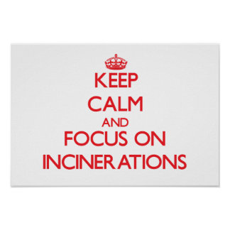 Keep Calm and focus on Incinerations Print